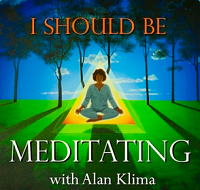 I Should be Meditating with Alan Klima