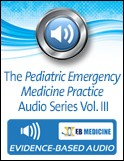 The Pediatric Emergency Medicine Practice Audio Series Vol. III