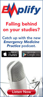 EMplify, the new Emergency Medicine Practice podcast, is now available