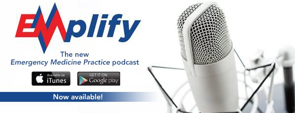 Emergency Medicine Practice Podcast Now Available!