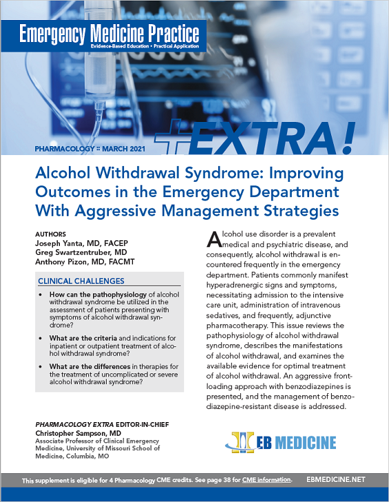 Alcohol Withdrawal Syndrome: Improving Outcomes in the Emergency Department With Aggressive Management Strategies - Pharmacology EXTRA Supplement - (Pharmacology CME)