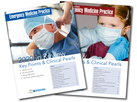 Emergency Medicine Practice and Pediatric Emergency Medicine Practice 2020 in Review: Key Points & Clinical Pearls