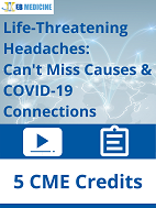 Life-Threatening Headaches: Can't-Miss Causes & COVID-19 Connections (On-demand Course)