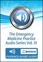 The Emergency Medicine Practice Audio Series Vol. IV