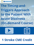 The Timing-and-Triggers Approach to the Patient With Acute Dizziness (On-demand Course)